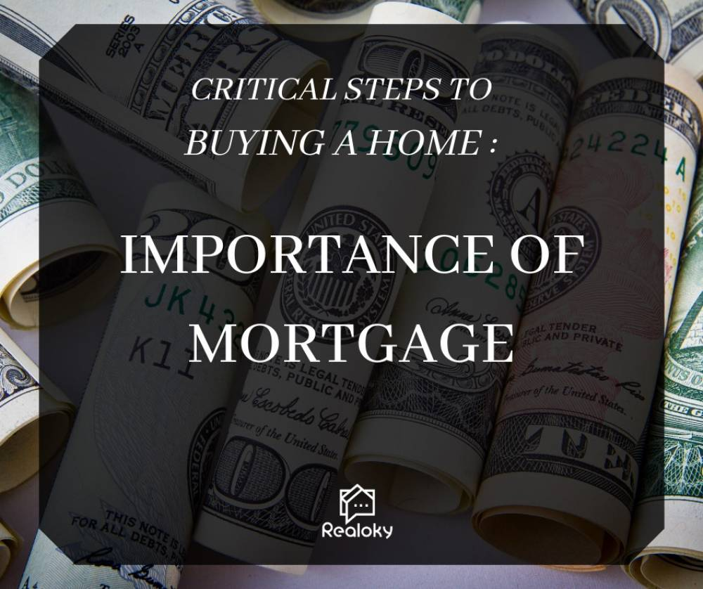 Critical Steps To Buying A Home: Importance of Mortgage